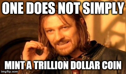 one does not simply mint a trillion dollar coin